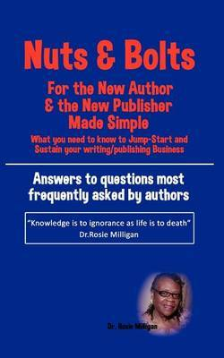 Nuts and Bolts for the New Author and Publisher Made Simple: What You Need to Know to Jump- Start and Sustain Your Writing/Publishing Business