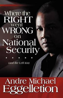 Where the Right Went Wrong on National Security: And the Left Too