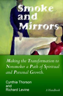 Smoke and Mirrors: Making the Transformation to Nonsmoker a Path of Spiritual and Personal Growth.