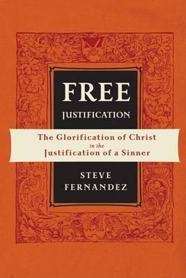 Free Justification: The Glorification of Christ in the Justification of a Sinner