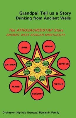 Grandpa! Tell Us a Story Drinking from Ancient Wells the Afrosacredstar Story Ancient West African Spirituality