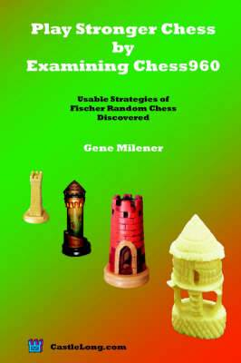 Play Stronger Chess by Examining Chess960: Usable Strategies of Fischer Random Chess Discovered
