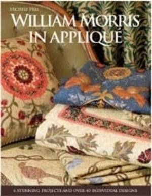 William Morris in Applique: 6 Stunning Projects and Over 40 Individual Designs