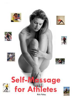 Self-Massage for Athletes: The Hands-On Guide to Improve Your Athletic Performance, Relieve Your Aches and Pains, and Help You Feel Better Fast