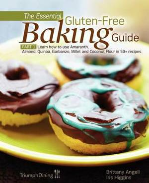 The Essential Gluten-Free Baking Guide: Part 1: Learn How to Use Amaranth, Almond, Quinoa, Garbanzo, Millet and Coconut Flour in 50+ Recipes