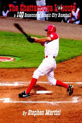 The Chattanoga Lookouts & 100 Seasons of Scenic City Baseball