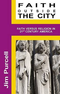Faith Outside the City: Faith Versus Religion in 21st Century America