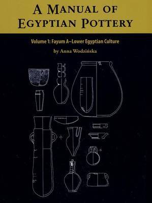A Manual of Egyptian Pottery: v. 1: Fayum a - A Lower Egyptian Culture