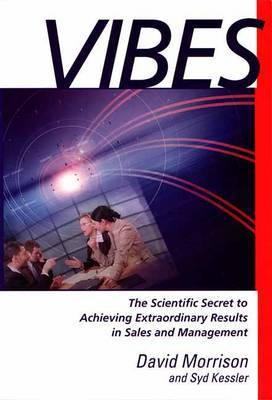 Vibes:  the Scientific Secret to Achieving Extraordinary Results in Sales and Management