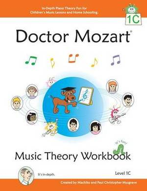Doctor Mozart Music Theory Workbook Level 1C: In-Depth Piano Theory Fun for Music Lessons and Home Schooling