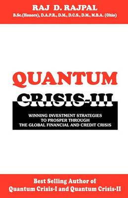 Quantum Crisis III -Winning Investment Strategies to Prosper Through the Global Financial and Credit Crisis