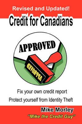 Credit for Canadians: Fix Your Own Credit Report, Protect Yourself from Identity Theft