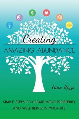 Creating Amazing Abundance: Simple Steps to Create More Prosperity and Well-Being in Your Life
