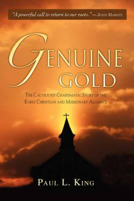 Genuine Gold: The Cautiously Charismatic Story of the Early Christian and Missionary Alliance