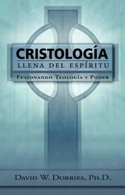 Cristologa Llena del Espritu: Fusionando Teologa y Poder