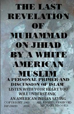 The Last Revelation of Muhammad on Jihad by a White American Muslim