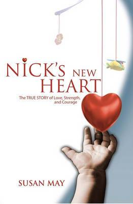 Nick's New Heart: The TRUE STORY of Love, Strength, and Courage