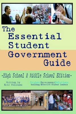 The Essential Student Government Guide: High School & Middle School Edition