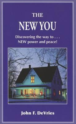 The New You: Discovering the Way to New Power and Peace!