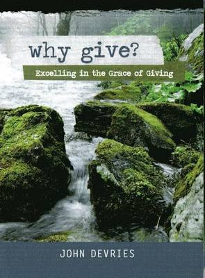 Why Give?: Excelling in the Grace of Giving