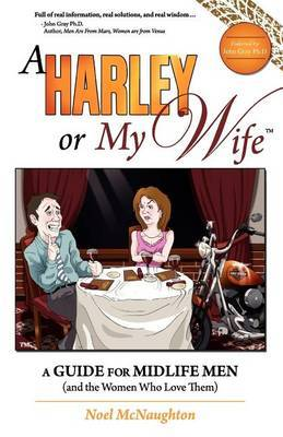 A Harley or My Wife - A Guide for Midlife Men and the Women Who Love Them
