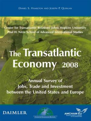The Transatlantic Economy 2008: Annual Survey of Jobs, Trade and Investment Between the United States and Europe: 2008