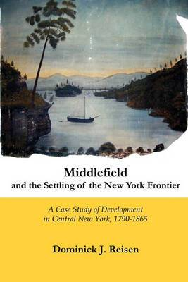Middlefield and the Settling of the New York Frontier: A Case of Development in Central New York, 1790-1865