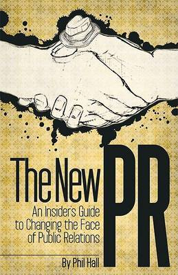 The New PR: An Insider's Guide to Changing the Face of Public Relations