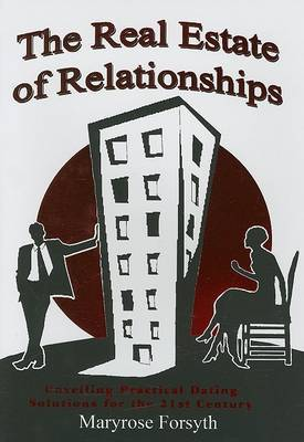 The Real Estate of Relationships: Unveiling Practical Dating Solutions for the 21st Century