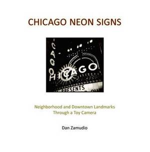 Chicago Neon Signs: Neighborhood and Downtown Landmarks Through a Toy Camera
