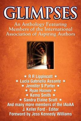 Glimpses: An Anthology Featuring Members of the International Association of Aspiring Authors