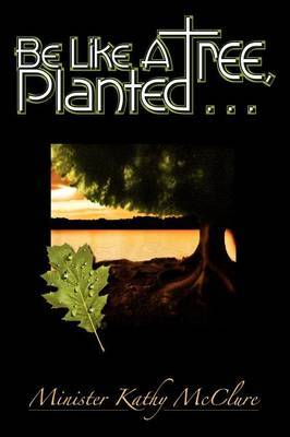 Be Like a Tree, Planted...