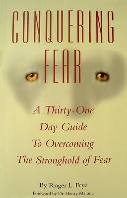 Conquering Fear: A Thirty-One Day Guide to Overcoming the Stronghold of Fear