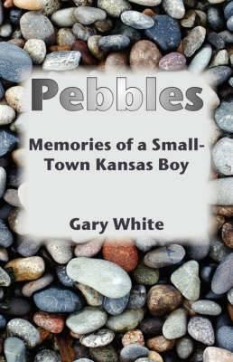 Pebbles: Memories of a Small-Town Kansas Boy