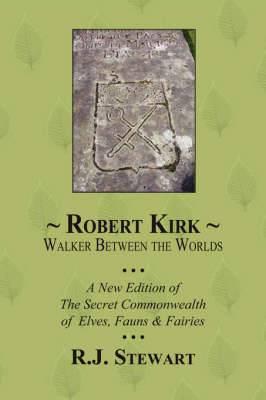 Robert Kirk: Walker Between the Worlds