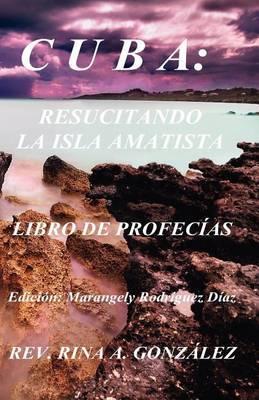 Cuba: Resucitando La Isla Amatista: Libro de Profecias