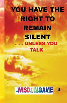 You Have the Right to Remain Silent . . .Unless You Talk