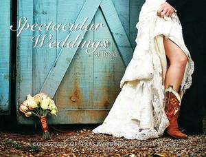 Spectacular Weddings of Texas: A Collection of Texas Weddings and Love Stories