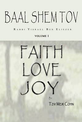 Baal Shem Tov Faith Love Joy: Mystical Stories of the Legendary Kabbalah Master