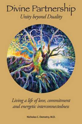 Divine Partnership: Living a Life of Love, Commitment and Energetic Interconnectedness