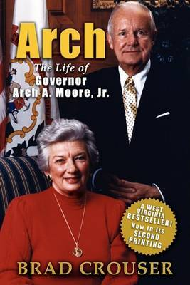 Arch: The Life of Governor Arch A. Moore, JR.