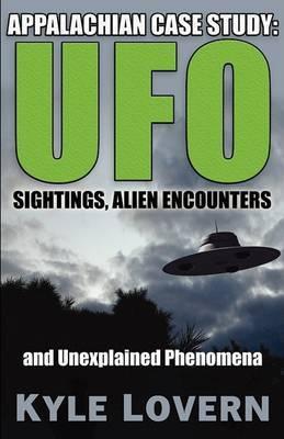 Appalachian Case Study: UFO Sightings, Alien Encounters and Unexplained Phenomena