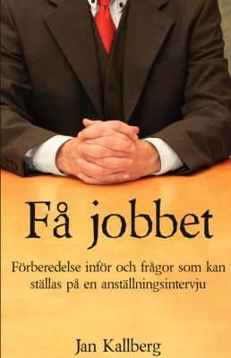 Fa Jobbet - Forberedelse Infor Och Fragor SOM Kan Stallas Pa En Anstallningsintervju