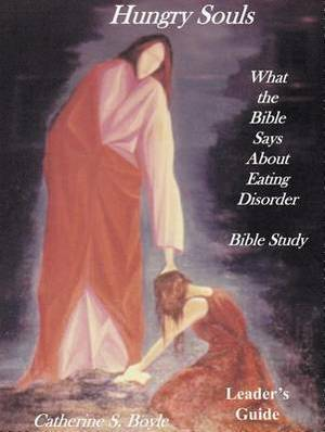 Hungry Souls: Bible Study: What the Bible Says about Eating Disorder