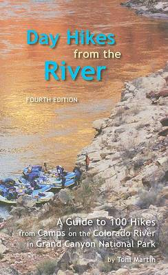 Day Hikes from the River: A Guide to 100 Hikes from Camps on the Colorado River in Grand Canyon National Park