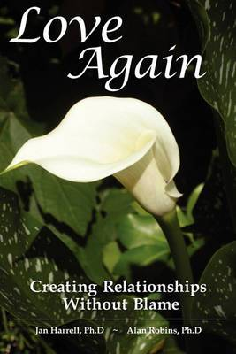 Love Again ~ Creating Relationships Without Blame