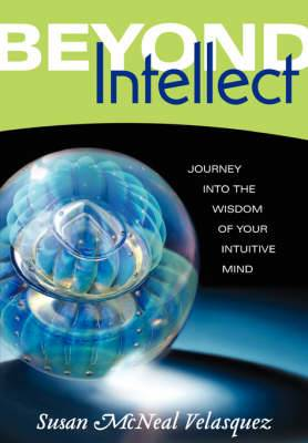 Beyond Intellect: Journey Into the Wisdom of Your Intuitive Mind