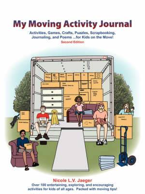 My Moving Activity Journal: Activities, Games, Crafts, Puzzles, Scrapbooking, Journaling, and Poems for Kids on the Move - Second Edition