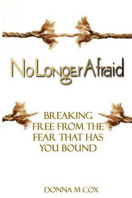 No Longer Afraid: Breaking Free from the Fear That Has You Bound