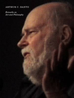 Arthur C. Danto - Remarks on Art and Philosophy